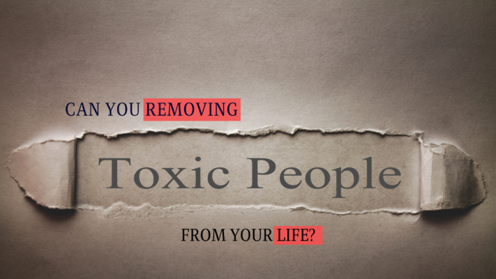 Remove Toxic People in Your Life
